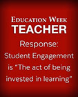"Education Week - Response: Student Engagement is ""The act of being invested in learning"", cover"